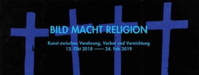 Bild Mach Religion: Image Power(s) Religion - Art between Reverence Prohibition and Destruction
